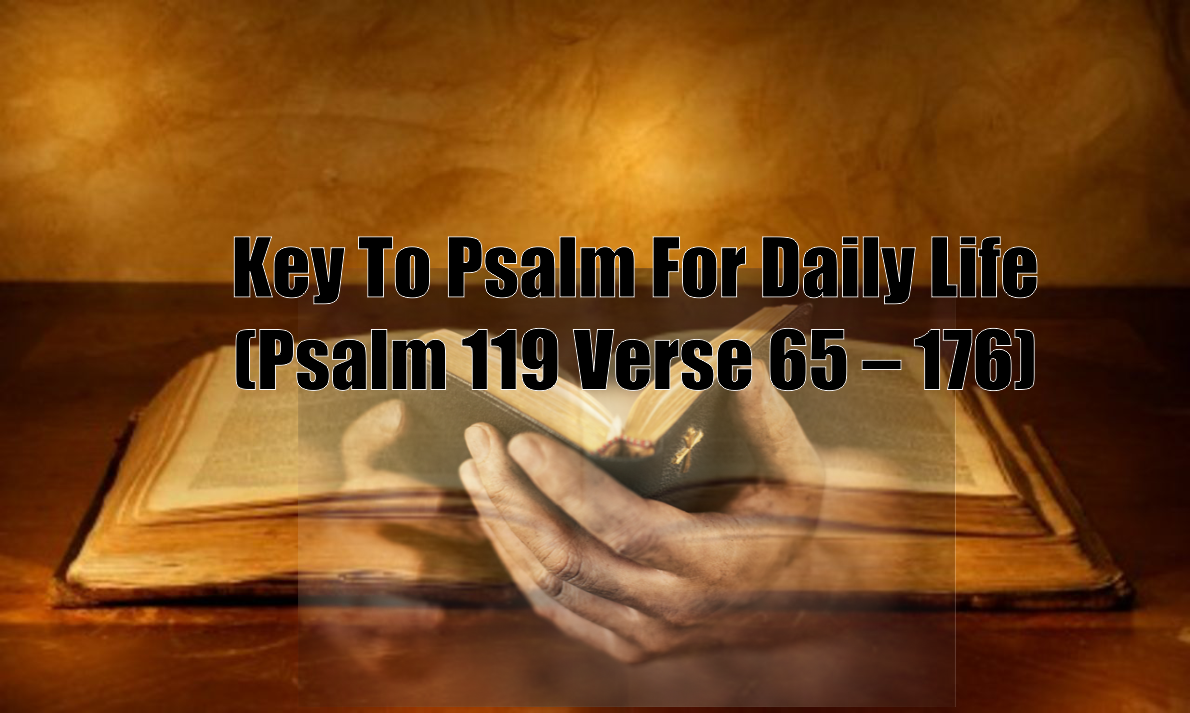 Key To Psalm For Daily Life (Psalm 119 Verse 65 – 176) - The Key To Psalms
