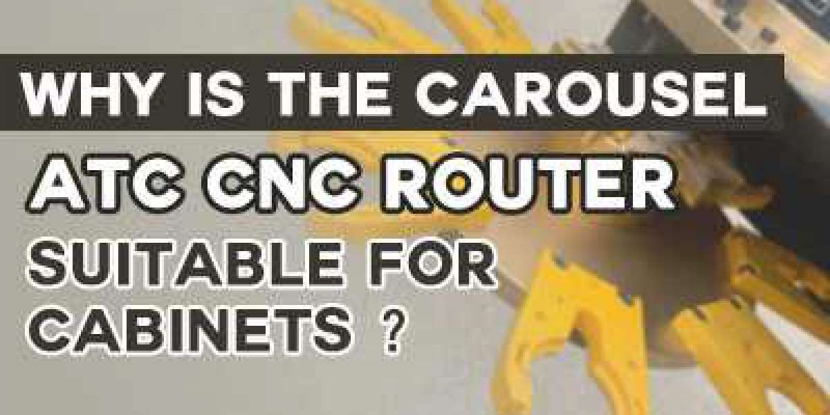 Why Is The Carousel ATC CNC Router Suitable For Cabinets?