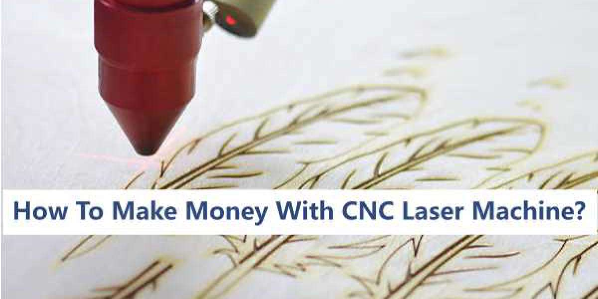 How To Make Money With Your CNC Laser Cutting Machine?