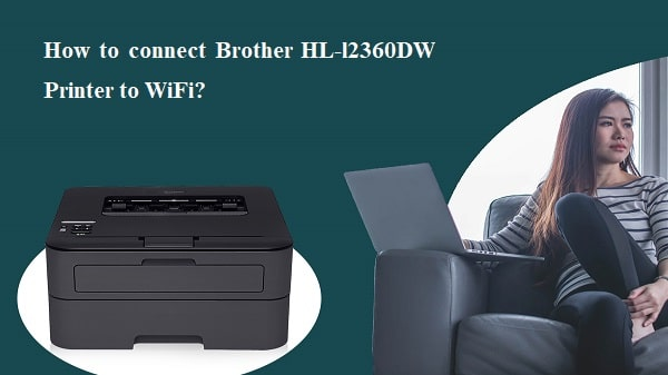 How to connect Brother HL-l2360DW Printer to WiFi?