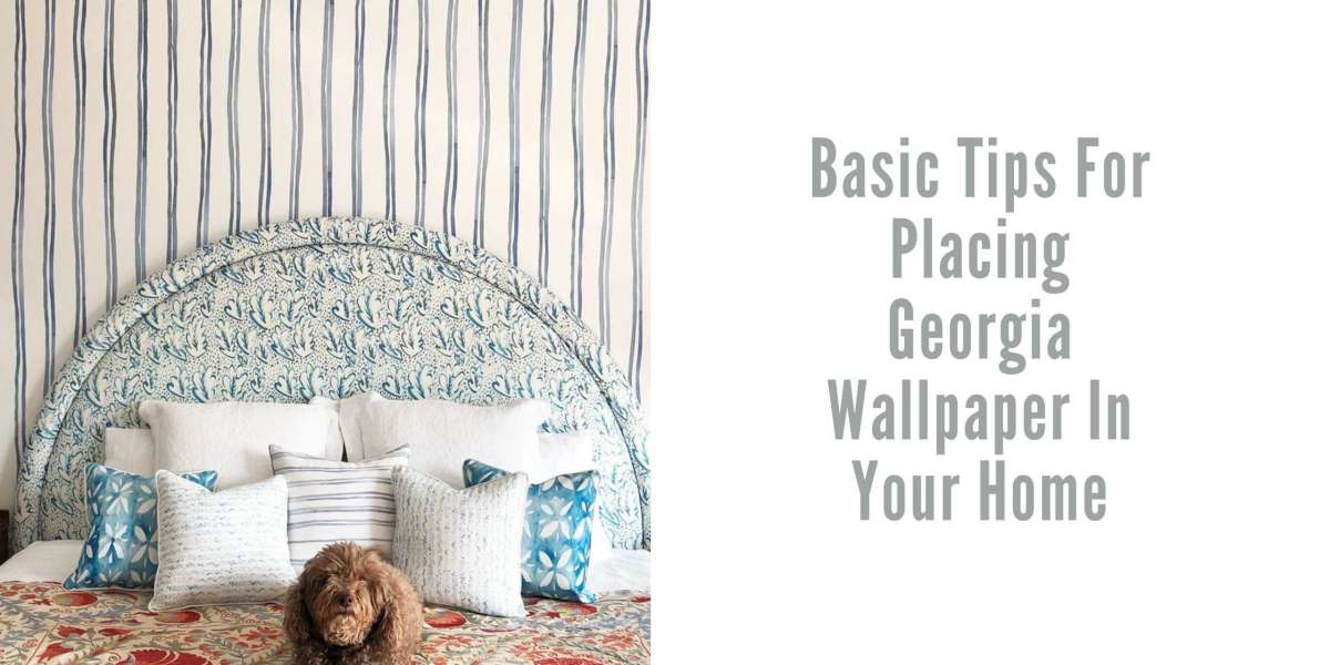 Basic Tips For Placing Georgia Wallpaper In Your Home